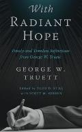 With Radiant Hope: Timely and Timeless Reflections from George W. Truett