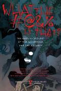 What the #@&% Is That The Saga Anthology of the Monstrous & the Macabre