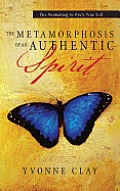 The Metamorphosis of an Authentic Spirit: The Awakening to One 's True Self