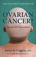 Ovarian Cancer? You Can Not Be Serious!