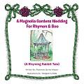 A Magnolia Gardens Wedding for Rhymen and Boo: A Rhyming Rabbit Tale