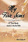 My Five Sons: A Texas Family Endures the Civil War
