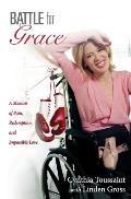 Battle for Grace A Memoir of Pain Redemption & Impossible Love