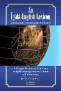 An ?g?l?-English Lexicon: A Bilingual Dictionary with Notes on Igala Language, History, Culture and Priest-Kings