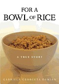 For a Bowl of Rice: A True Story