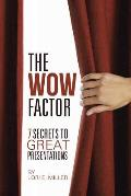 The WOW Factor - 7 Secrets to Great Presentations