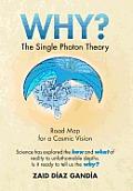 Why? the Single Photon Theory: The Single Photon Theory