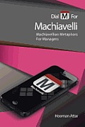 Dial M for Machiavelli: Machiavellian Metaphors for Managers