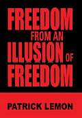 Freedom from an Illusion of Freedom