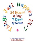 Things Just Happen 24/7: 24 Hours a Day 7 Days a Week