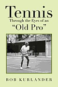Tennis Through the Eyes of an Old Pro