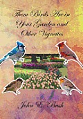 Them Birds Are in Your Garden and Other Vignettes