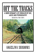 Off the Tracks: A Good Woman's Life Derailed by Sex, Abuse, and Pornography