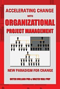 Accelerating Change with Organizational Project Management: The New Paradigm for Change