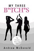 My Three B*tch*s: The Personal Diary of a Fool