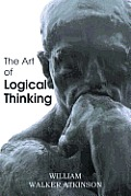 The Art of Logical Thinking or the Laws of Reasoning