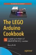 The Lego Arduino Cookbook: Expanding the Realm of Mindstorms Ev3 Invention