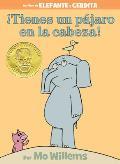 ¡Tienes un Pájaro en la Cabeza!: An Elephant and Piggie Book (Spanish Edition)