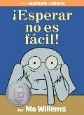 ¡Esperar No Es Fácil!: An Elephant and Piggie Book (Spanish Edition)