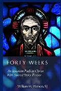Forty Weeks An Ignatian Path to Christ with Sacred Story Prayer