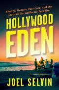 Hollywood Eden Electric Guitars Fast Cars & the Myth of the California Paradise