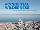 Accidental Wilderness: The Origins and Ecology of Toronto's Tommy Thompson Park