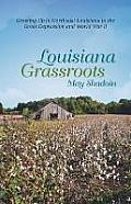 Louisiana Grassroots: Growing Up in Northeast Louisiana in the Great Depression and World War II