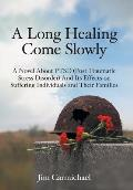 A Long Healing Come Slowly: A Novel About PTSD (Post Traumatic Stress Disorder) And Its Effects on Suffering Individuals and Their Families