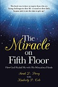 The Miracle on Fifth Floor: How God Healed Me with His Miraculous Hands
