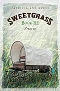 Sweetgrass: Book III: Prairie
