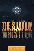 The Return of the Shadow Whistler