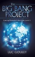 The Big Bang Project: Creating Humanity's Best-Case Scenario