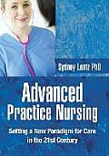 Advanced Practice Nursing: Setting a New Paradigm for Care in the 21st Century