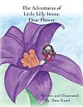 The Adventures of Little Lilly Imma: Dear Flower
