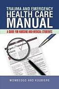 Trauma and Emergency Health Care Manual: A Guide for Nursing and Medical Students