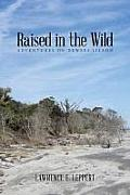 Raised in the Wild: Adventures on Dewees Island