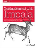 Getting Started with Impala: Interactive SQL for Apache Hadoop