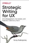 Strategic Writing for UX: Drive Engagement, Conversion, and Retention with Every Word