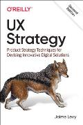 UX Strategy Product Strategy Techniques for Devising Innovative Digital Solutions