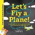 Let's Fly a Plane!: Launching Into the Science of Flight with Aerospace Engineering
