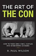 The Art of the Con: How to Think Like a Real Hustler and Avoid Being Scammed