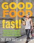 Good Food Fast Deliciously Healthy Meals for People on the Go