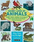 Secret Lives of Animals 1001 Tidbits Oddities & Amazing Facts about North Americas Coolest Animals
