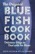The Original Bluefish Cookbook: Delicious Ways to Deal with the Blues