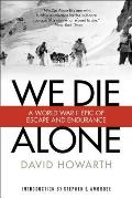 We Die Alone A WWII Epic of Escape & Endurance