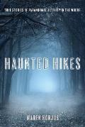 Haunted Hikes: Real Life Stories of Paranormal Activity in the Woods