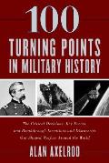 100 Turning Points in Military History