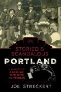 Storied and Scandalous Portland, Oregon: A History of Gambling, Vice, Wits, and Wagers