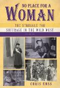No Place for a Woman: The Struggle for Suffrage in the Wild West