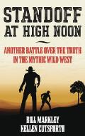 Standoff at High Noon: Another Battle Over the Truth in the Mythic Wild West